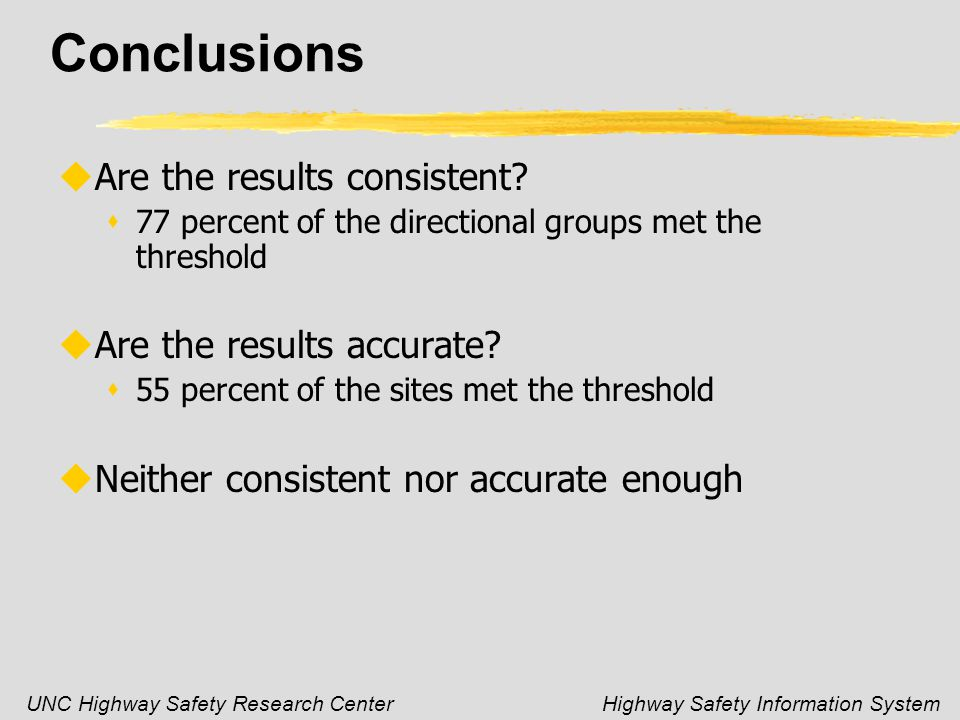 UNC Highway Safety Research CenterHighway Safety Information System Conclusions uAre the results consistent.