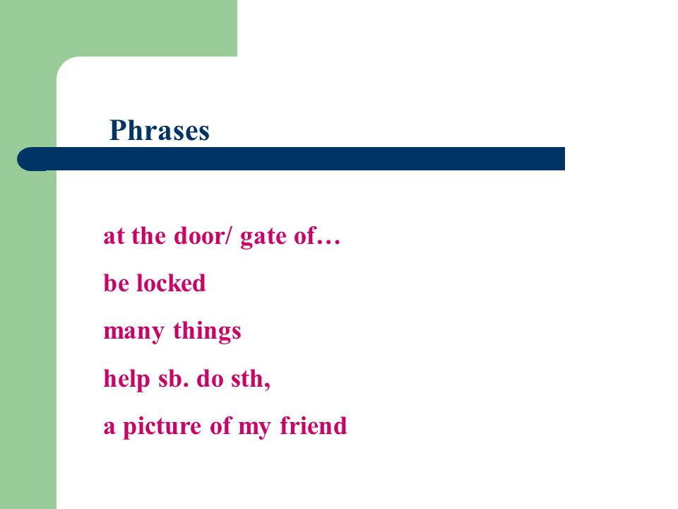 Phrases at the door/ gate of… be locked many things help sb. do sth, a picture of my friend