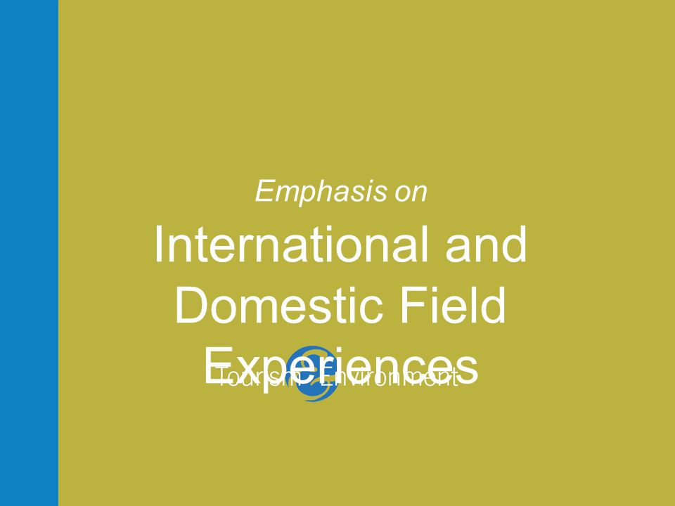 Emphasis on International and Domestic Field Experiences