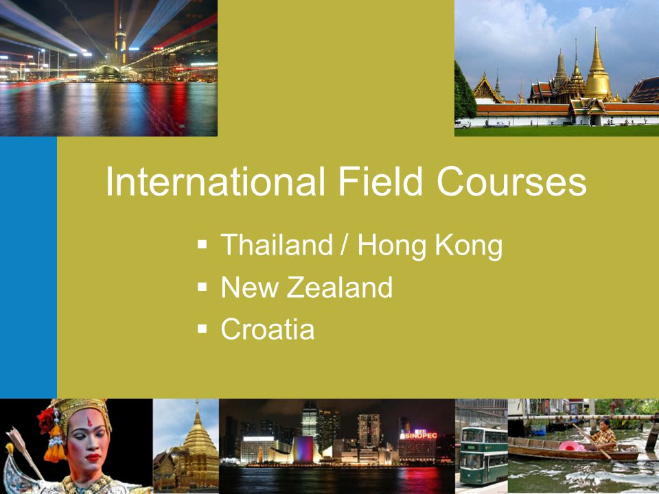 International Field Courses  Thailand / Hong Kong  New Zealand  Croatia