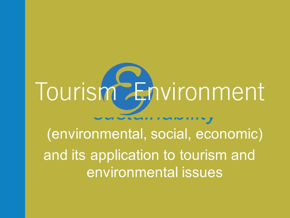 •Interdisciplinary degree focusing on sustainable tourism and environment Includes: –Natural and built environments –Economic and business environments –Socio-cultural and human environments –Political (policy) environments
