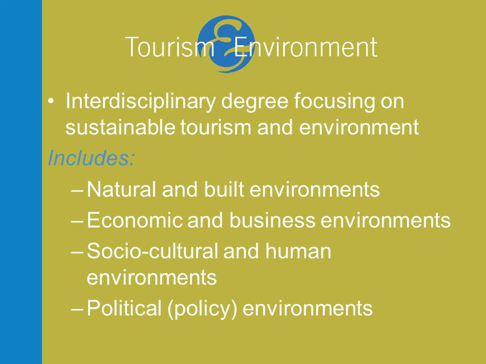 Some of our courses • Sustainability, Environment, and Tourism • Culture, Heritage and Tourism • Sustainable Business Operation in Tourism • Nature-based Tourism • Human-dominated Ecosystems • Economics of the Environment • Tourism Planning and Development • Sustainable Integrated Waste Management • Tourism and Aquatic Ecosystems