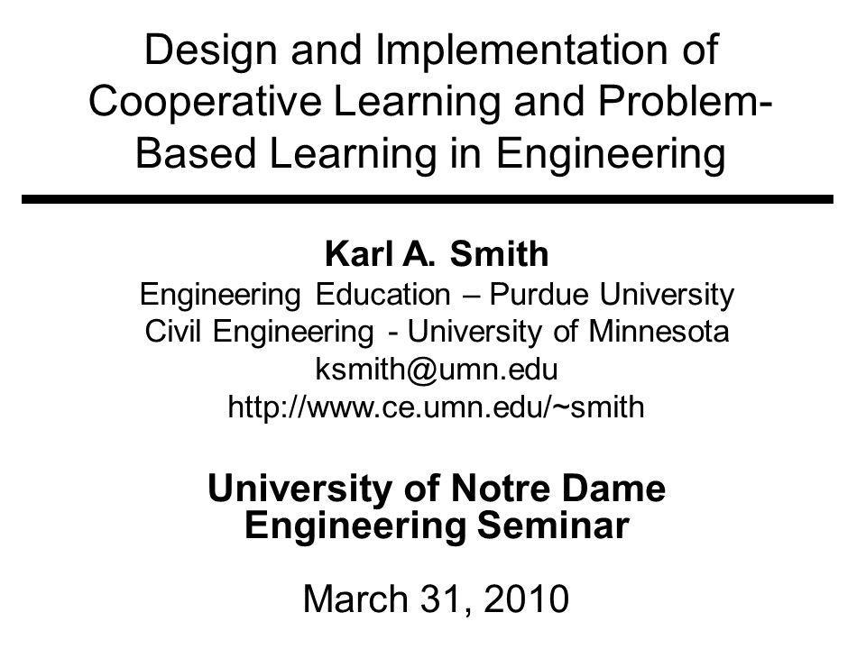 Design and Implementation of Cooperative Learning and Problem- Based Learning in Engineering Karl A.