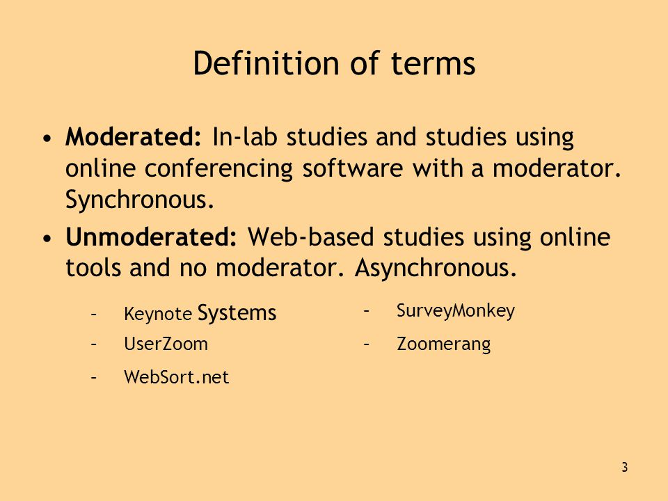 3 Definition of terms •Moderated: In-lab studies and studies using online conferencing software with a moderator.