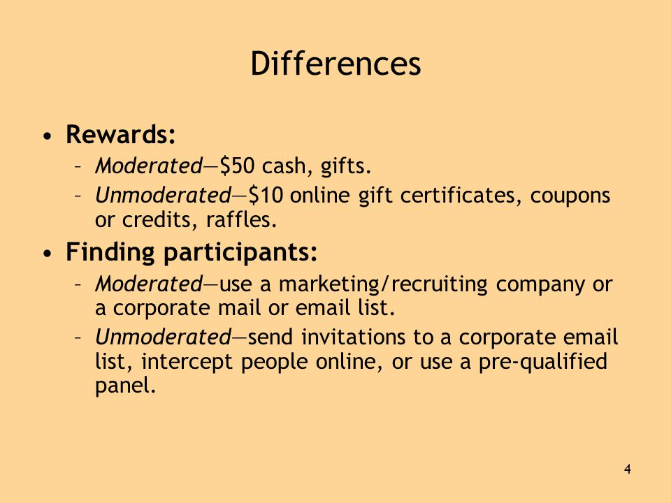 4 Differences •Rewards: –Moderated—$50 cash, gifts.
