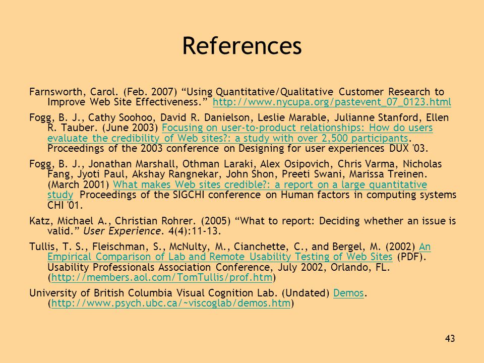 "43 References Farnsworth, Carol. (Feb. 2007) ""Using Quantitative/Qualitative Customer Research to Improve Web Site Effectiveness."" http://www.nycupa.o"
