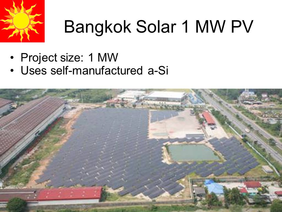 Bangkok Solar 1 MW PV •Project size: 1 MW •Uses self-manufactured a-Si