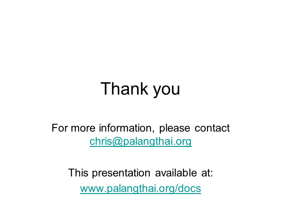 Thank you For more information, please contact chris@palangthai.org chris@palangthai.org This presentation available at: www.palangthai.org/docs