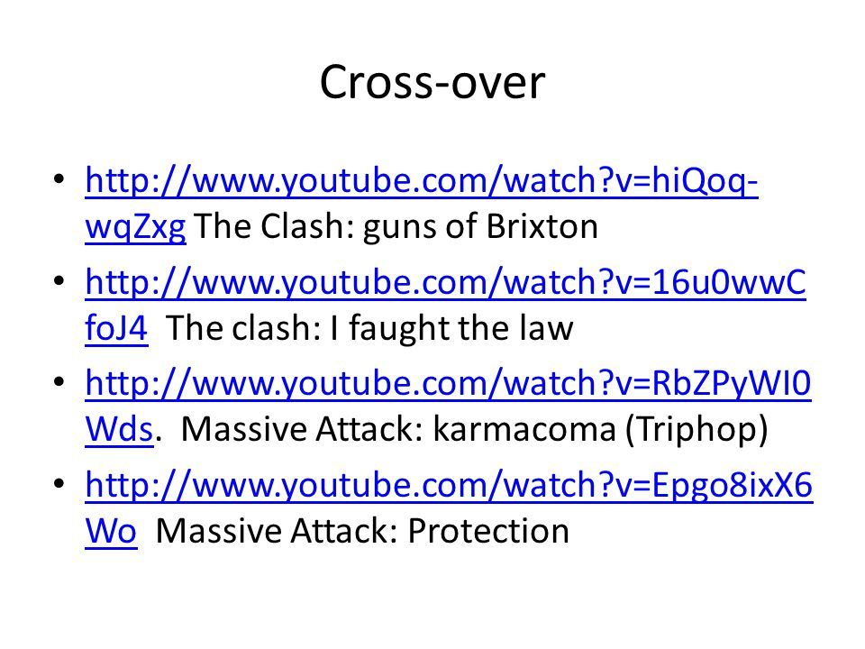 Cross-over •   v=hiQoq- wqZxg The Clash: guns of Brixton   v=hiQoq- wqZxg •   v=16u0wwC foJ4 The clash: I faught the law   v=16u0wwC foJ4 •   v=RbZPyWI0 Wds.