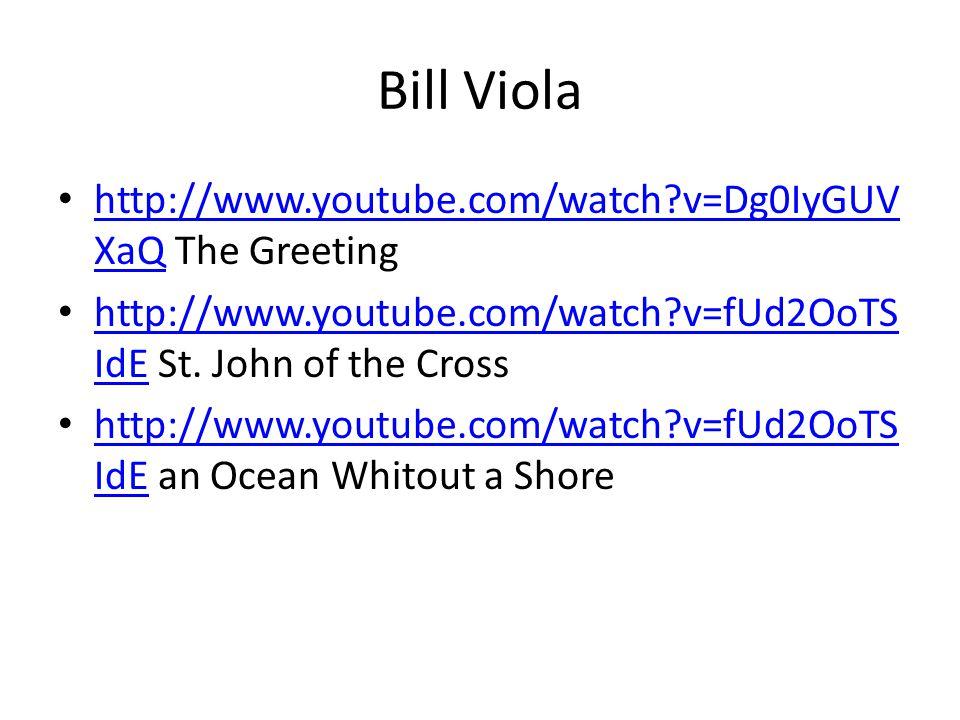 Bill Viola • http://www.youtube.com/watch v=Dg0IyGUV XaQ The Greeting http://www.youtube.com/watch v=Dg0IyGUV XaQ • http://www.youtube.com/watch v=fUd2OoTS IdE St.