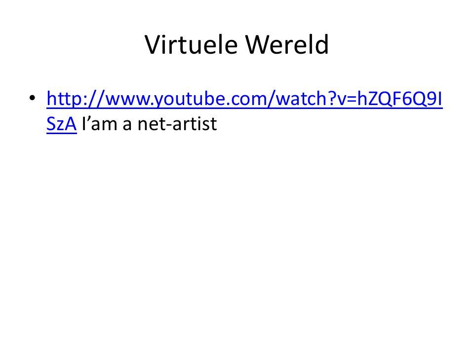 Virtuele Wereld • http://www.youtube.com/watch v=hZQF6Q9I SzA I'am a net-artist http://www.youtube.com/watch v=hZQF6Q9I SzA