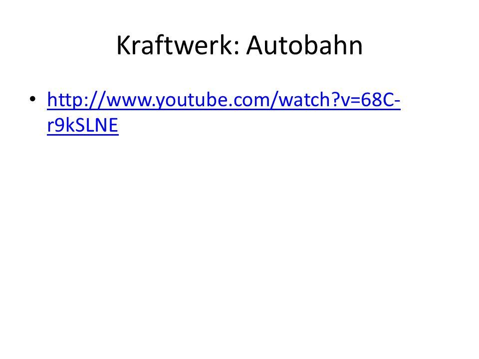Kraftwerk: Autobahn • http://www.youtube.com/watch v=68C- r9kSLNE http://www.youtube.com/watch v=68C- r9kSLNE