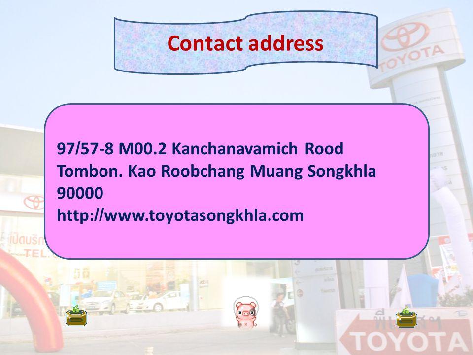 Contact address 97/57-8 M00.2 Kanchanavamich Rood Tombon.