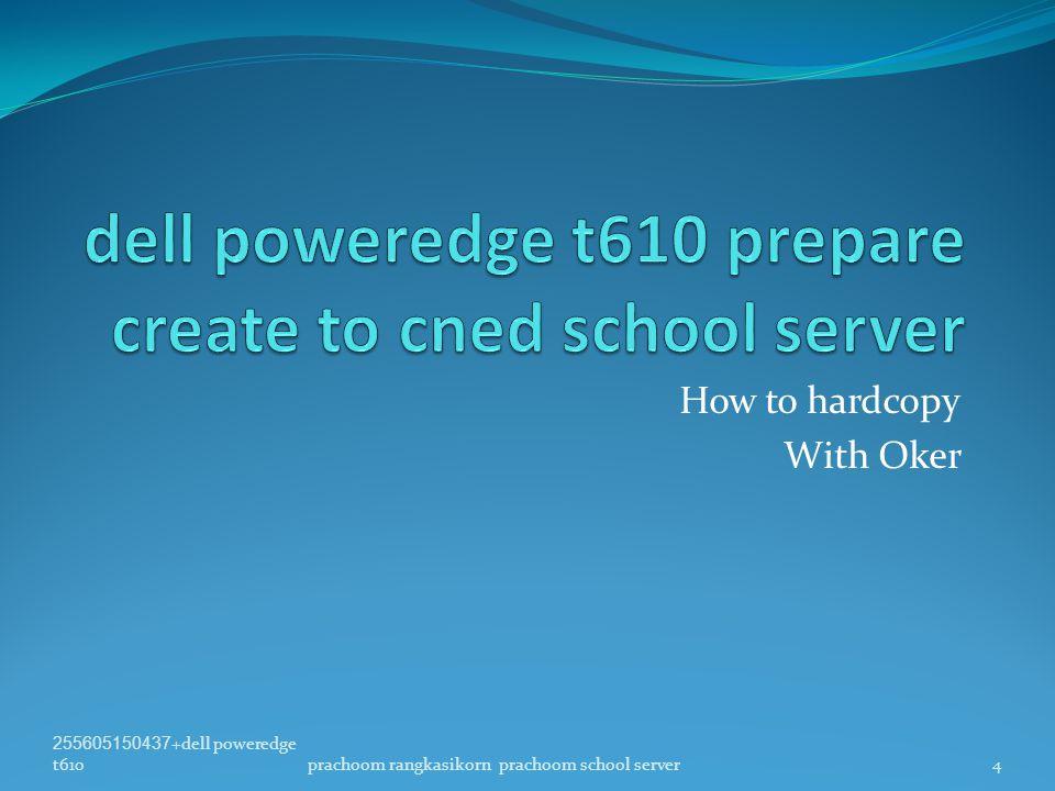 How to hardcopy With Oker 255605150437+dell poweredge t6104prachoom rangkasikorn prachoom school server