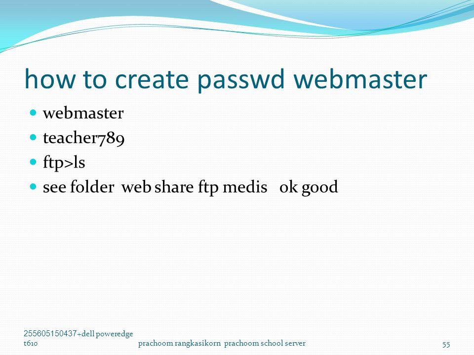 how to create passwd webmaster  webmaster  teacher789  ftp>ls  see folder web share ftp medis ok good 255605150437+dell poweredge t610prachoom rangkasikorn prachoom school server55
