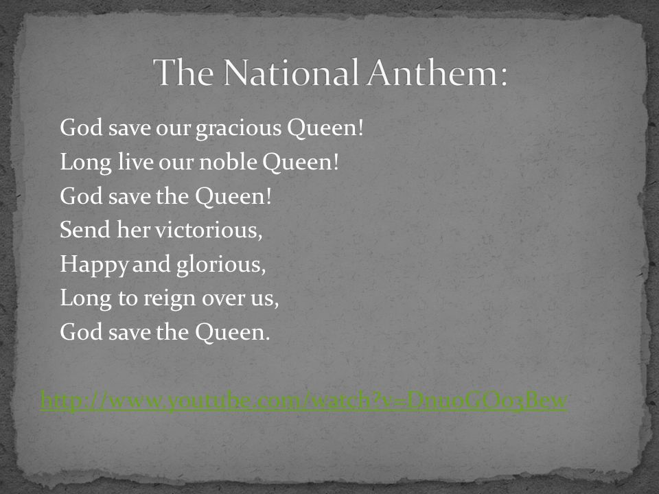 God save our gracious Queen. Long live our noble Queen.