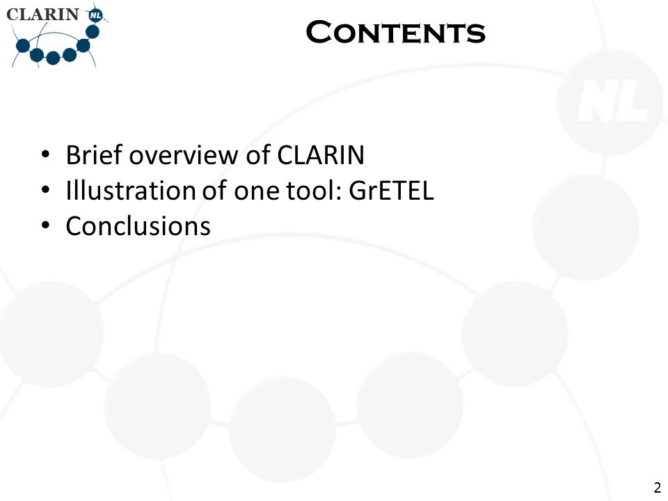 • Brief overview of CLARIN • Illustration of one tool: GrETEL • Conclusions Contents 2