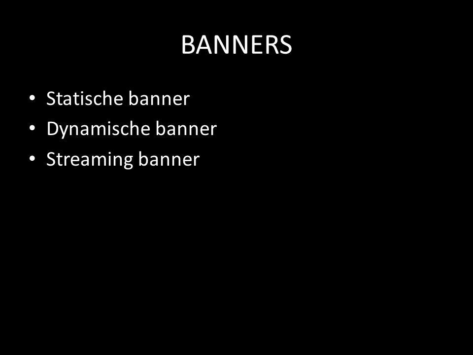 BANNERS • Statische banner • Dynamische banner • Streaming banner