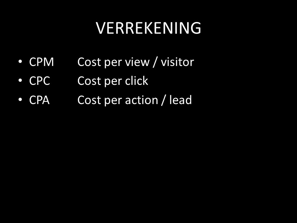 VERREKENING • CPMCost per view / visitor • CPCCost per click • CPACost per action / lead