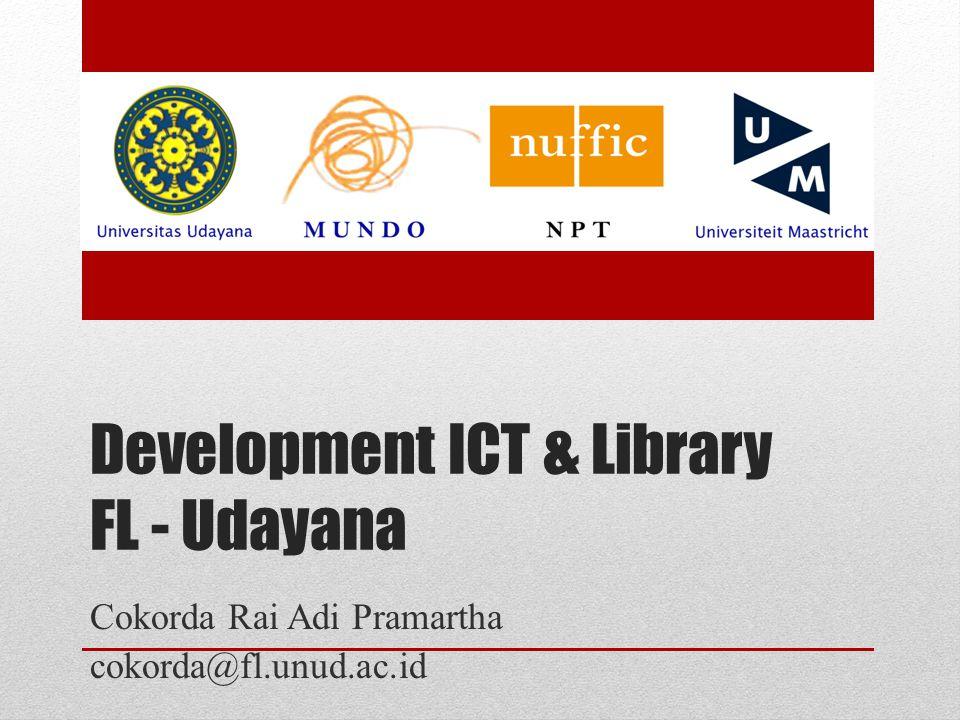 Development ICT & Library FL - Udayana Cokorda Rai Adi Pramartha cokorda@fl.unud.ac.id