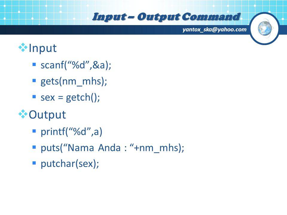yantox_ska@yahoo.com  Input  scanf( %d ,&a);  gets(nm_mhs);  sex = getch();  Output  printf( %d ,a)  puts( Nama Anda : +nm_mhs);  putchar(sex); Input – Output Command