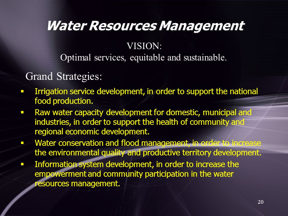 Water Resources Management 20 VISION: Optimal services, equitable and sustainable.  Irrigation service development, in order to support the national