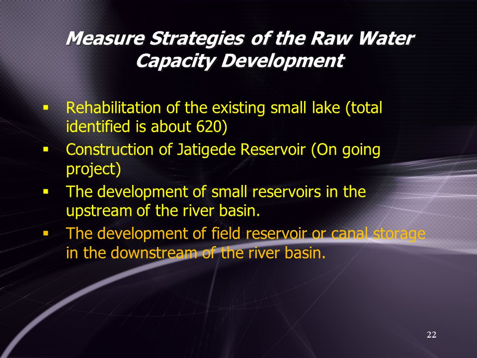 Measure Strategies of the Raw Water Capacity Development 22  Rehabilitation of the existing small lake (total identified is about 620)  Construction