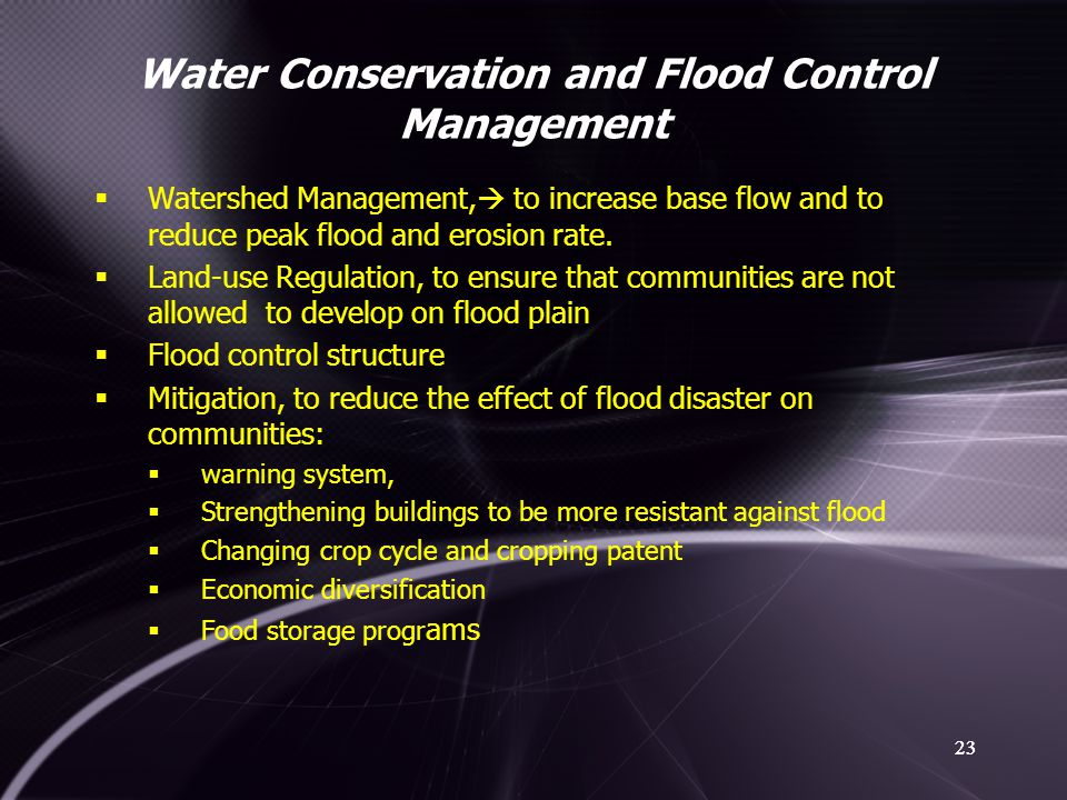 23 Water Conservation and Flood Control Management 23  Watershed Management,  to increase base flow and to reduce peak flood and erosion rate.  Lan