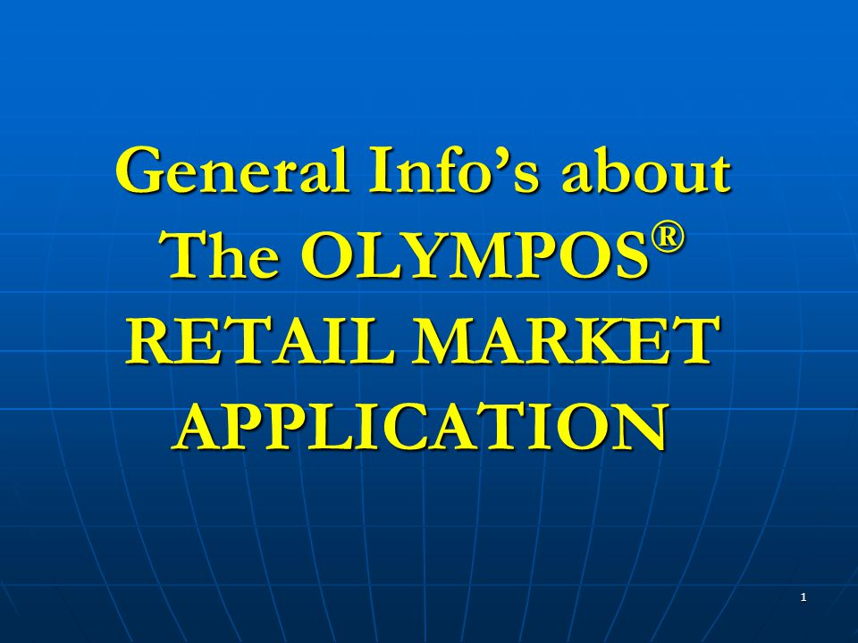 1 General Info's about The OLYMPOS ® RETAIL MARKET APPLICATION