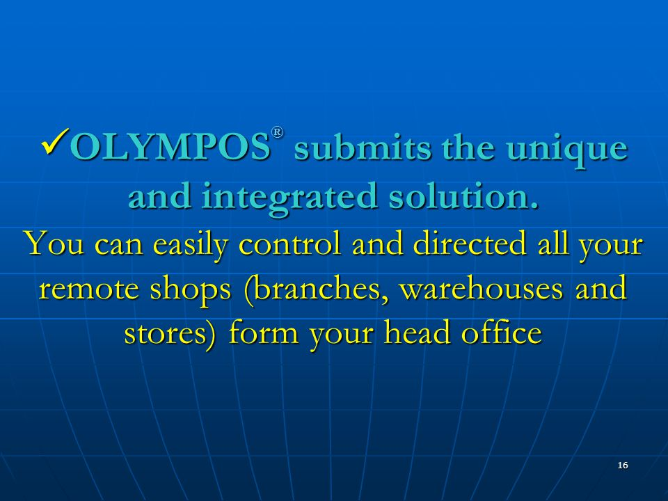 16  OLYMPOS ® submits the unique and integrated solution.