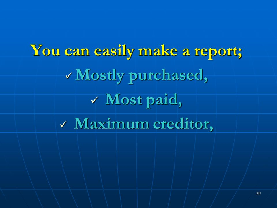 30 You can easily make a report;  Mostly purchased,  Most paid,  Maximum creditor,