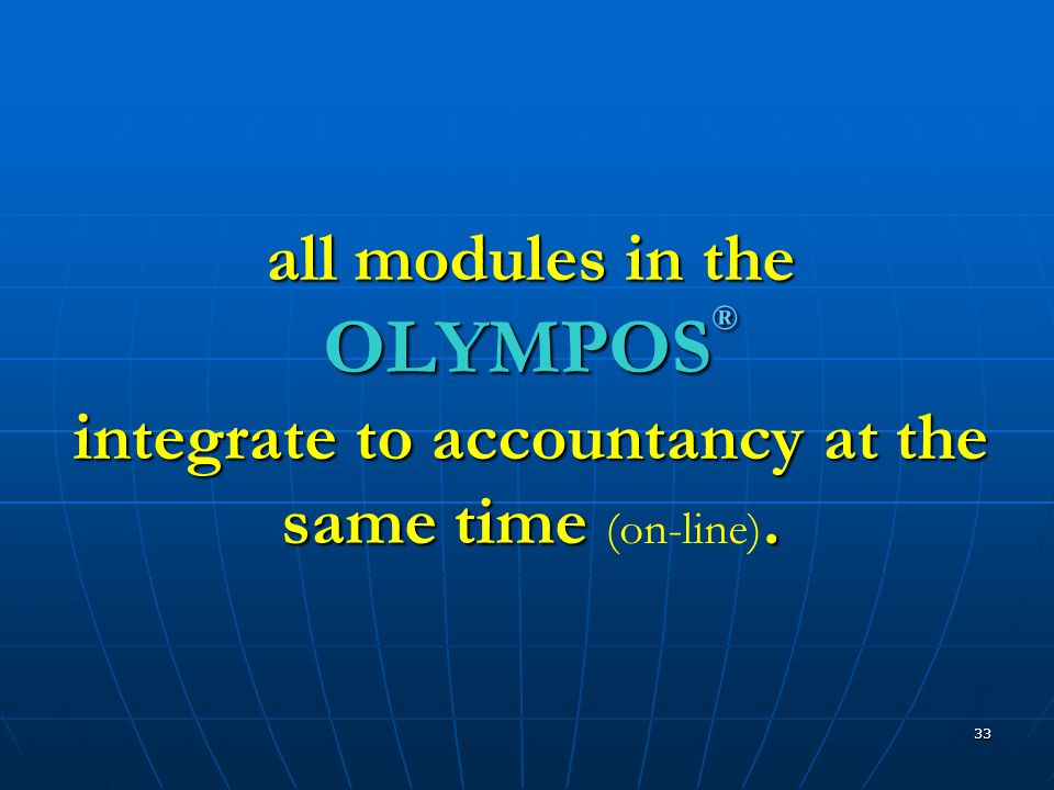 33 all modules in the OLYMPOS ® integrate to accountancy at the same time.