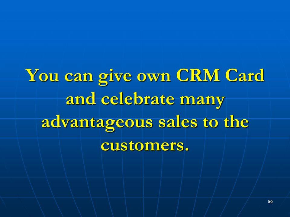 56 You can give own CRM Card and celebrate many advantageous sales to the customers.