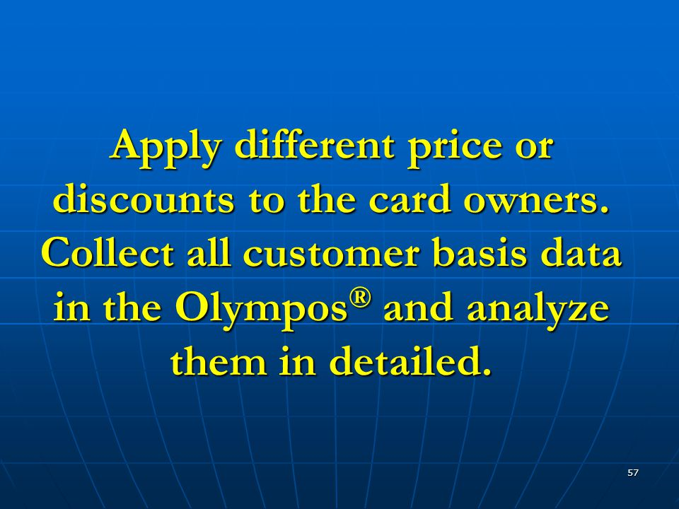 57 Apply different price or discounts to the card owners.