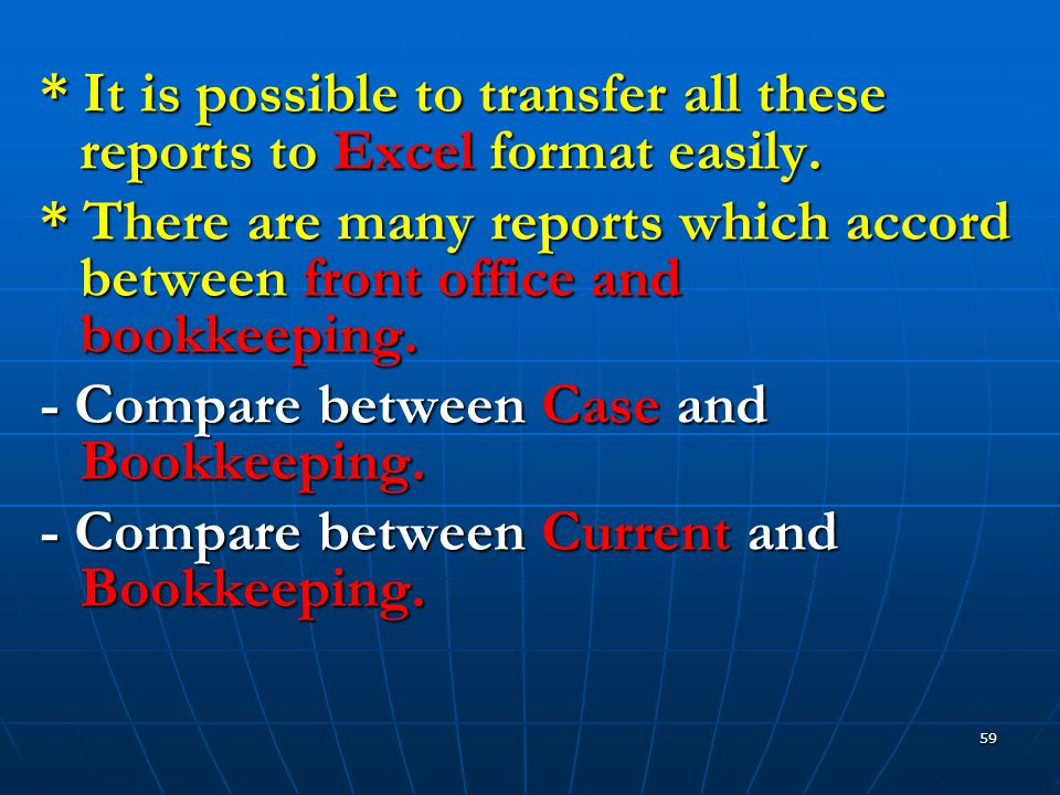 59 * It is possible to transfer all these reports to Excel format easily.