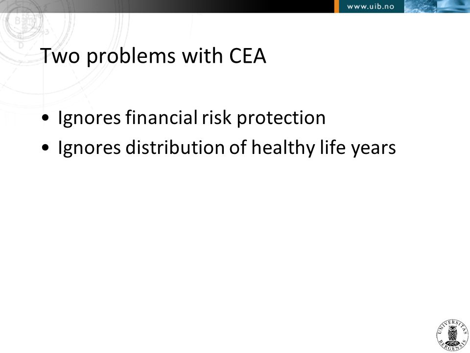 Two problems with CEA •Ignores financial risk protection •Ignores distribution of healthy life years