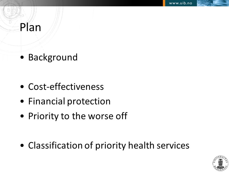 Plan •Background •Cost-effectiveness •Financial protection •Priority to the worse off •Classification of priority health services