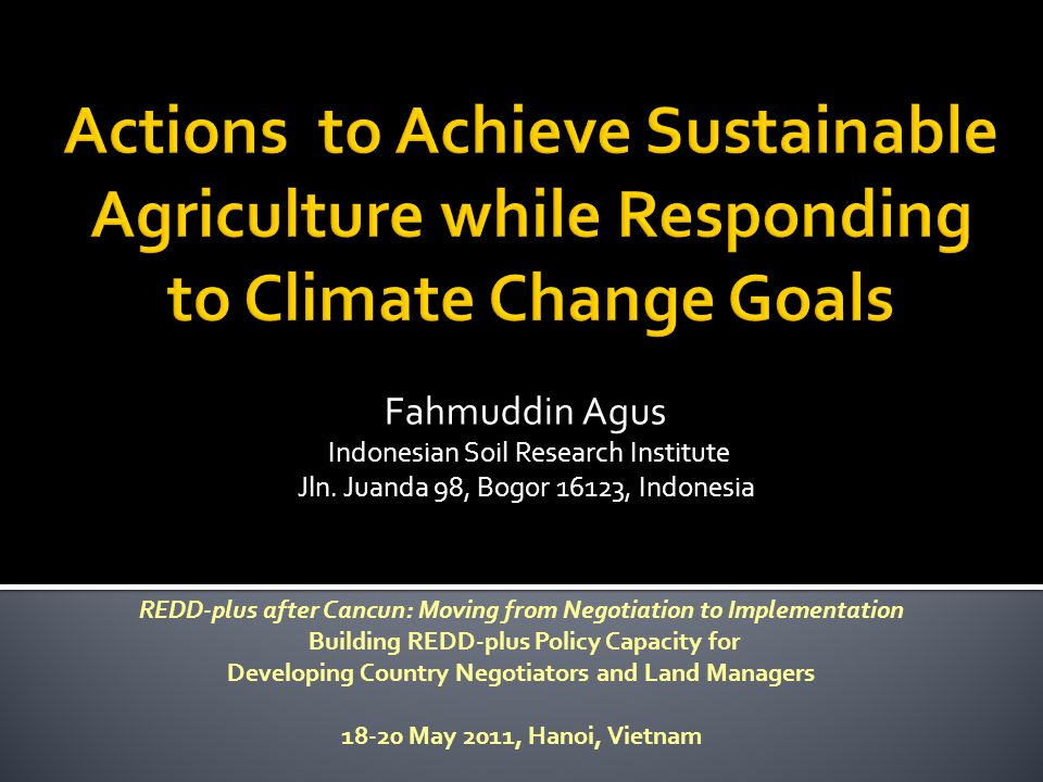  Introduction  Indonesian agriculture  Actions to achieve sustainable agriculture and reduce emissions, and supporting policies needed  Conclusions