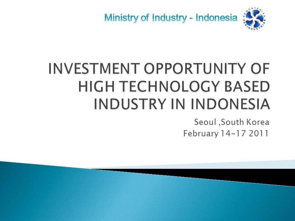  Scope of high technology-based industry  Fact and Figures  Business opportunity  Closing Remarks