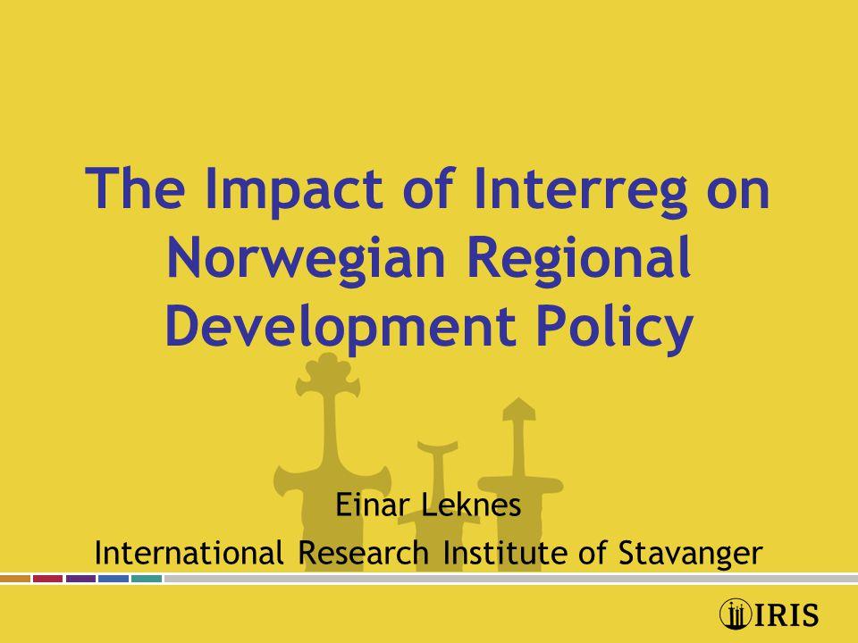 The Impact of Interreg on Norwegian Regional Development Policy Einar Leknes International Research Institute of Stavanger