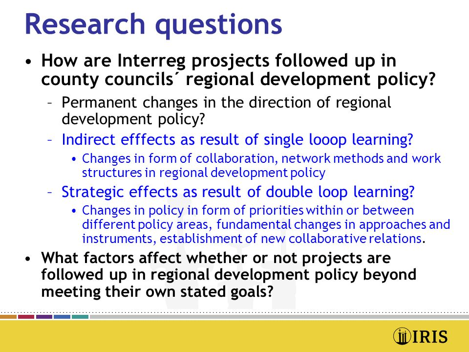 Research questions •How are Interreg prosjects followed up in county councils´ regional development policy.