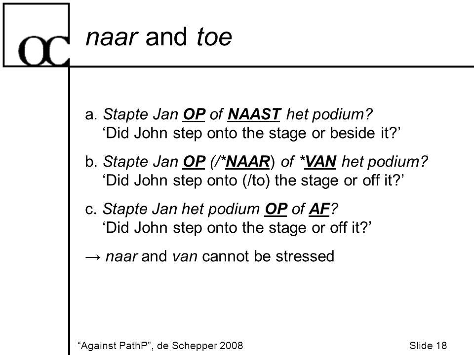 naar and toe Against PathP , de Schepper 2008 Slide 18 a.