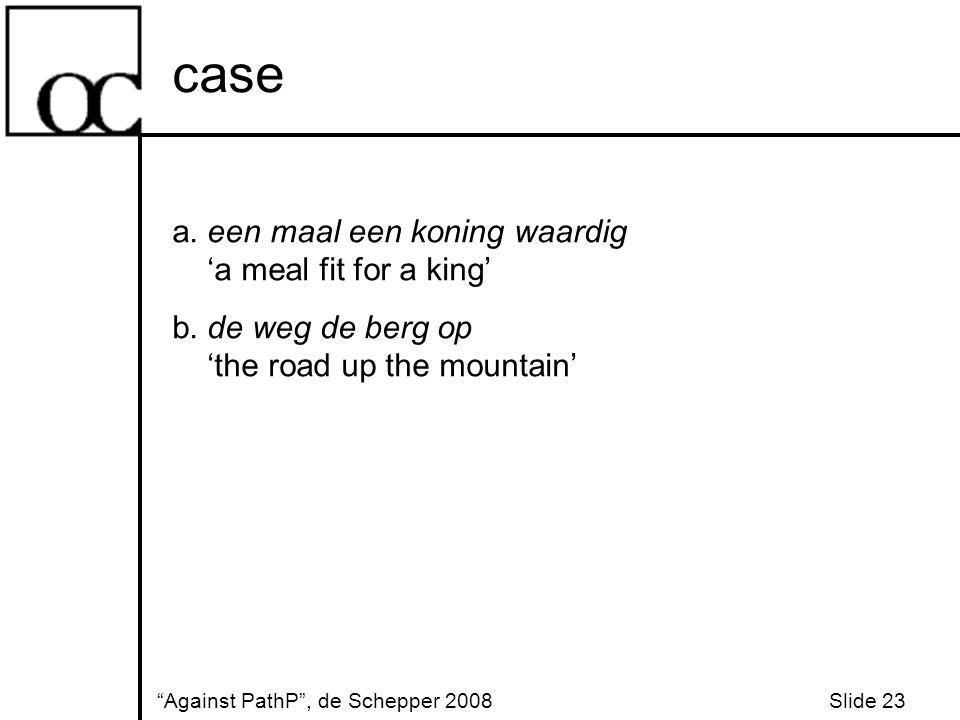case Against PathP , de Schepper 2008 Slide 23 a.