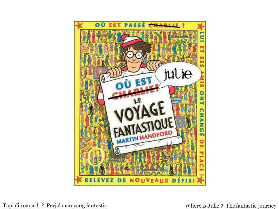 Where is Julie The fantastic journey Tapi di mana J. Perjalanan yang fantastis