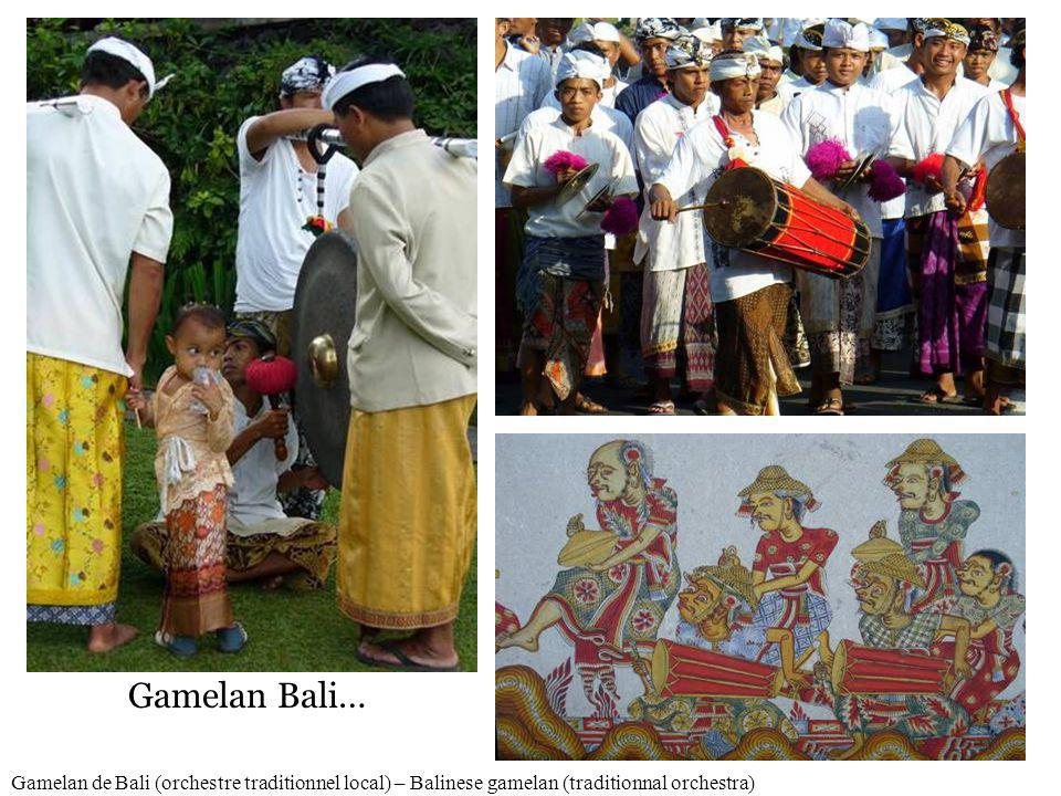 Gamelan Bali… Gamelan de Bali (orchestre traditionnel local) – Balinese gamelan (traditionnal orchestra)