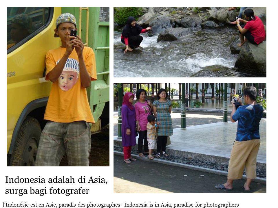 Indonesia adalah di Asia, surga bagi fotografer l'Indonésie est en Asie, paradis des photographes - Indonesia is in Asia, paradise for photographers