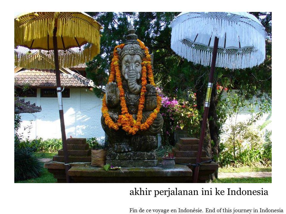 akhir perjalanan ini ke Indonesia Fin de ce voyage en Indonésie. End of this journey in Indonesia