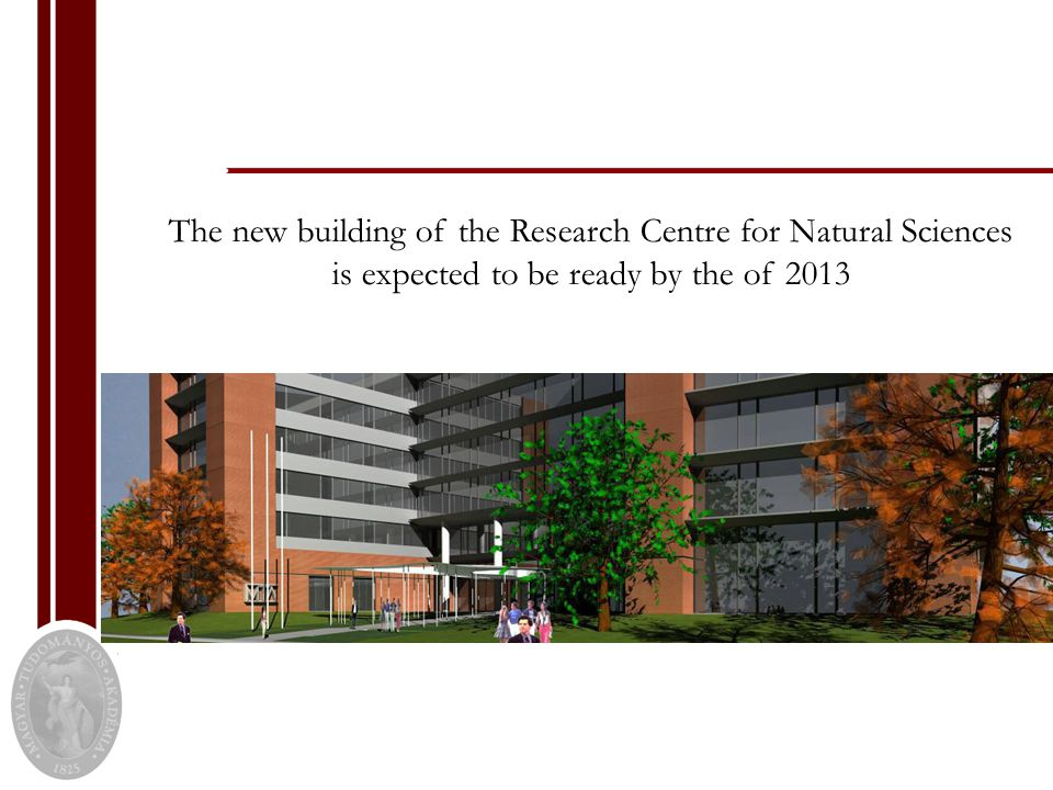 The new building of the Research Centre for Natural Sciences is expected to be ready by the of 2013