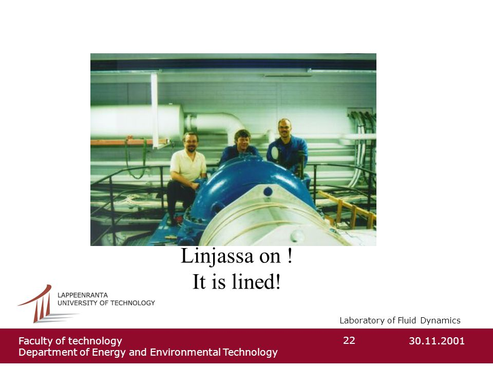 Laboratory of Fluid Dynamics 30.11.2001Faculty of technology Department of Energy and Environmental Technology 22 Linjassa on .