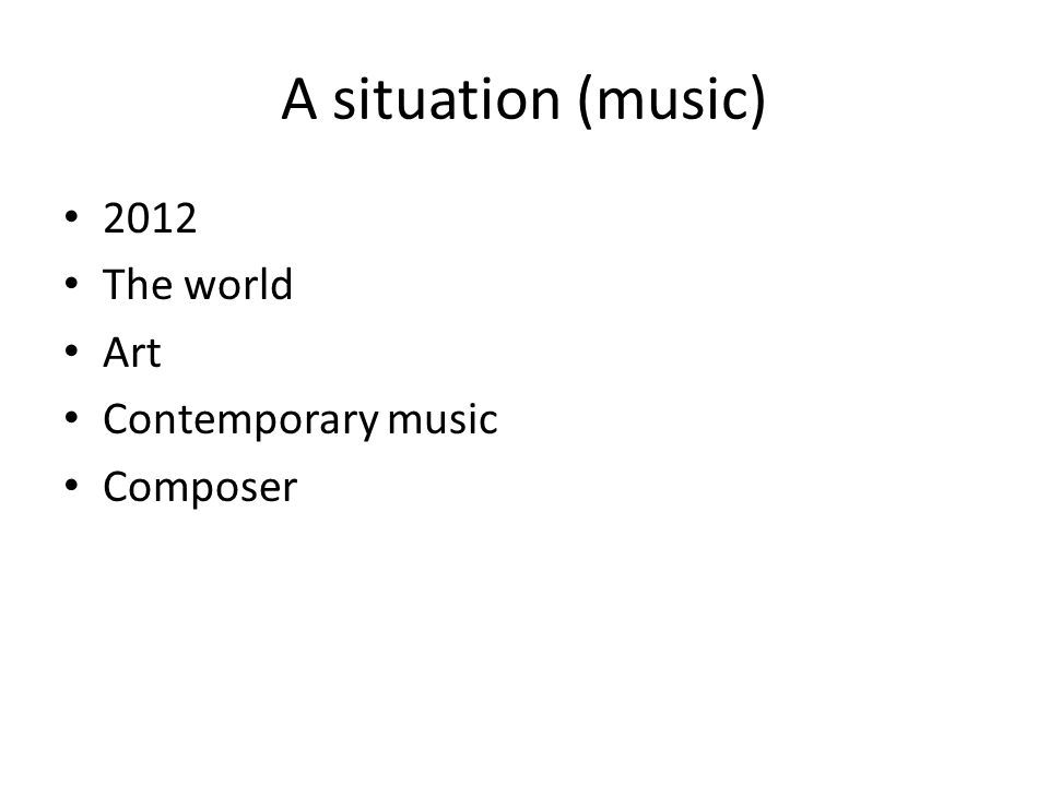 A situation (music) • 2012 • The world • Art • Contemporary music • Composer